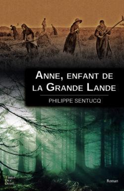Anne, enfant de la Grande Lande de Philippe Sentucq (auteur)